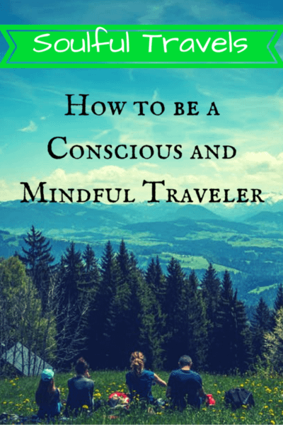 ~Soulful Travels~ How to be a Conscious and Mindful Traveler